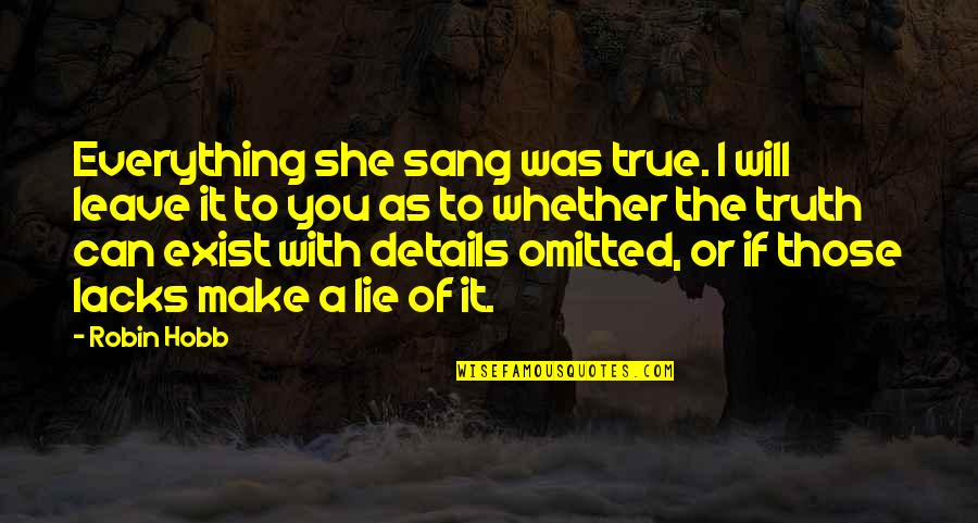 Omission Quotes By Robin Hobb: Everything she sang was true. I will leave