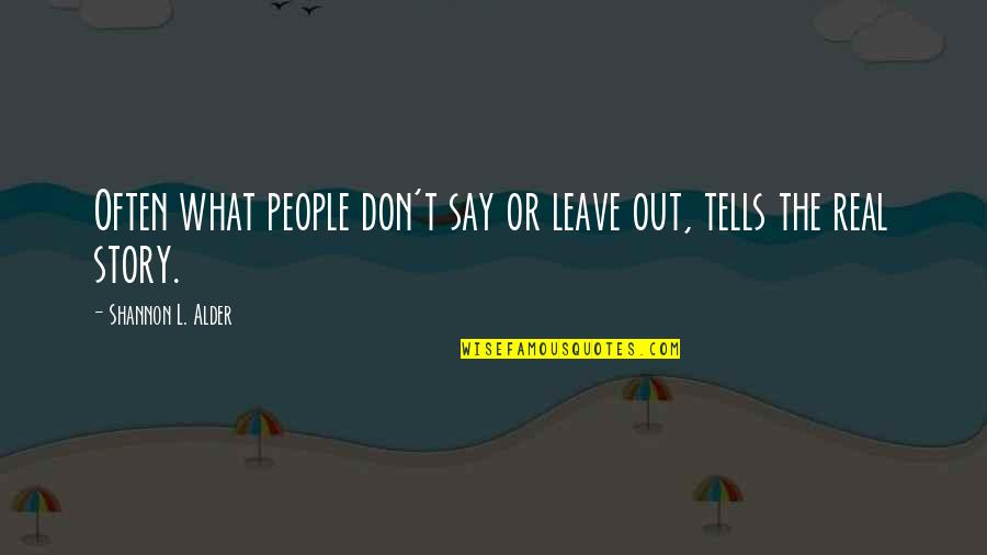 Omission Quotes By Shannon L. Alder: Often what people don't say or leave out,