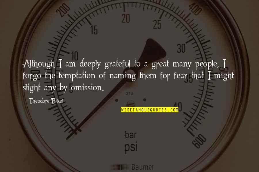 Omission Quotes By Theodore Bikel: Although I am deeply grateful to a great