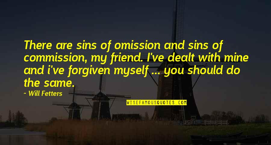 Omission Quotes By Will Fetters: There are sins of omission and sins of
