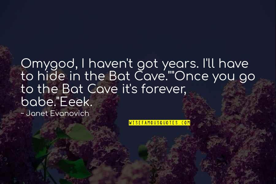 Omygod Quotes By Janet Evanovich: Omygod, I haven't got years. I'll have to