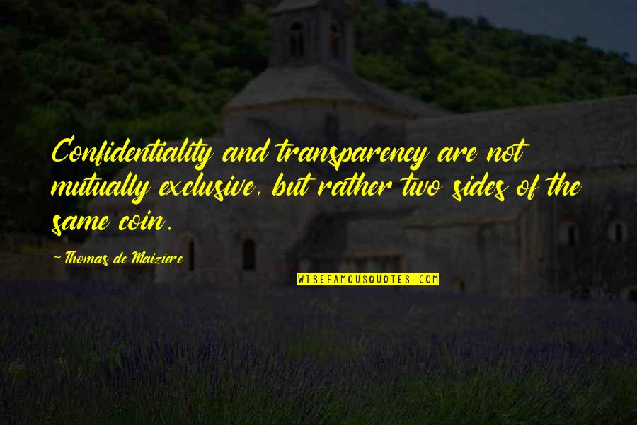 Omygod Quotes By Thomas De Maiziere: Confidentiality and transparency are not mutually exclusive, but