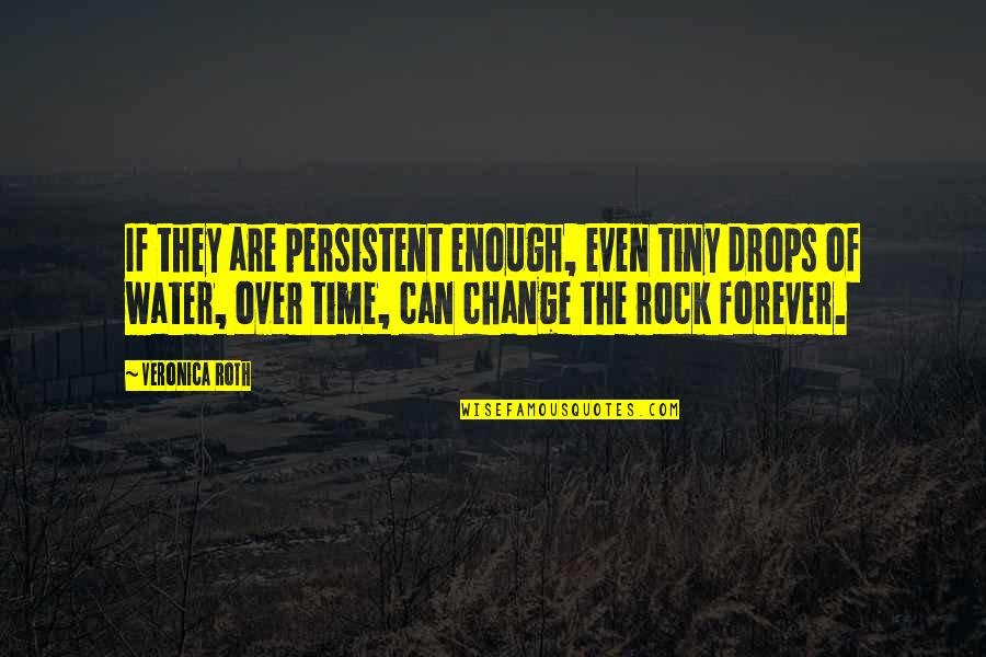 Omygod Quotes By Veronica Roth: If they are persistent enough, even tiny drops