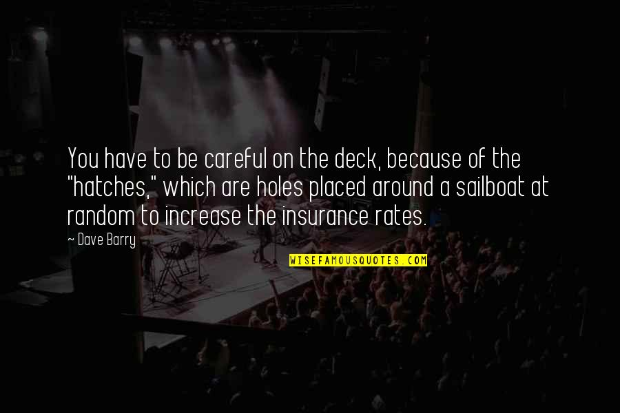 On Deck Quotes By Dave Barry: You have to be careful on the deck,