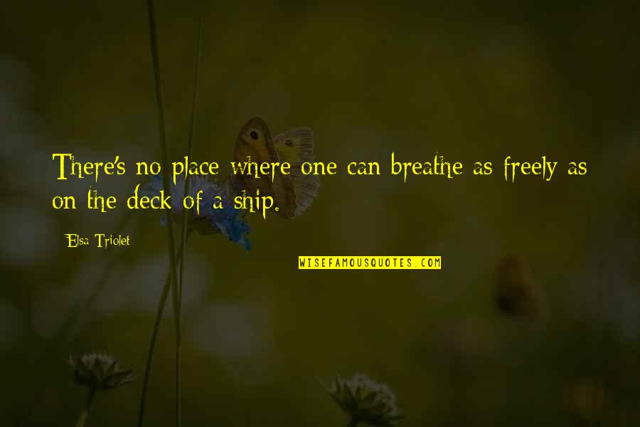 On Deck Quotes By Elsa Triolet: There's no place where one can breathe as