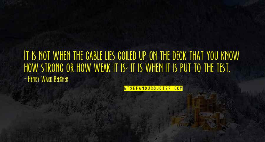 On Deck Quotes By Henry Ward Beecher: It is not when the cable lies coiled