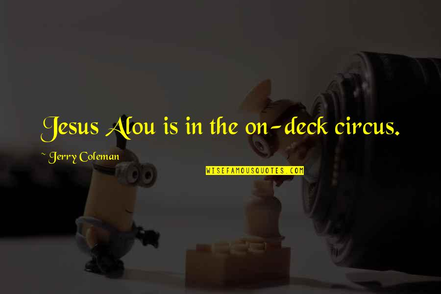 On Deck Quotes By Jerry Coleman: Jesus Alou is in the on-deck circus.