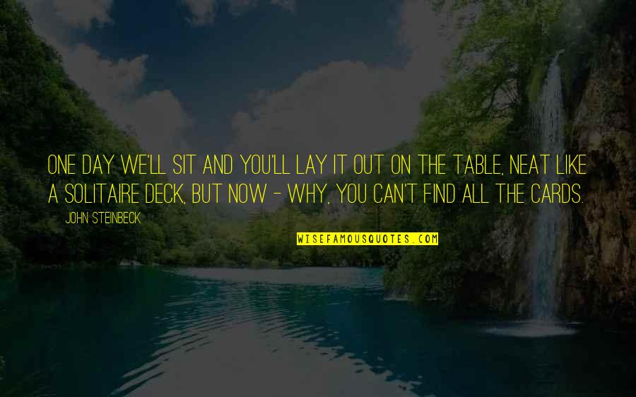On Deck Quotes By John Steinbeck: One day we'll sit and you'll lay it