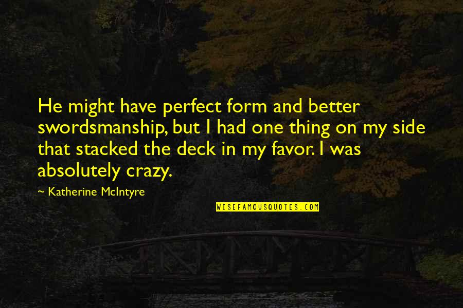 On Deck Quotes By Katherine McIntyre: He might have perfect form and better swordsmanship,