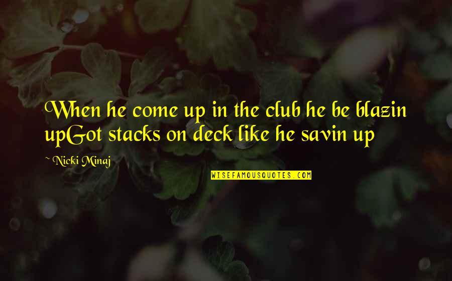 On Deck Quotes By Nicki Minaj: When he come up in the club he