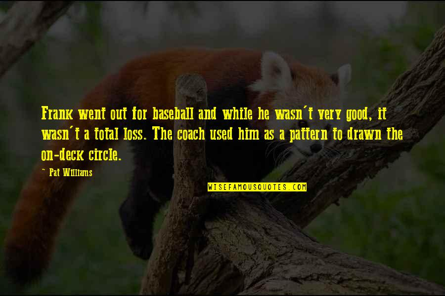 On Deck Quotes By Pat Williams: Frank went out for baseball and while he