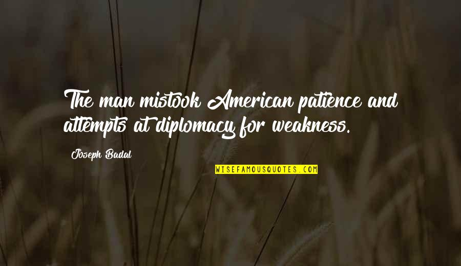 On Modern Servitude Quotes By Joseph Badal: The man mistook American patience and attempts at