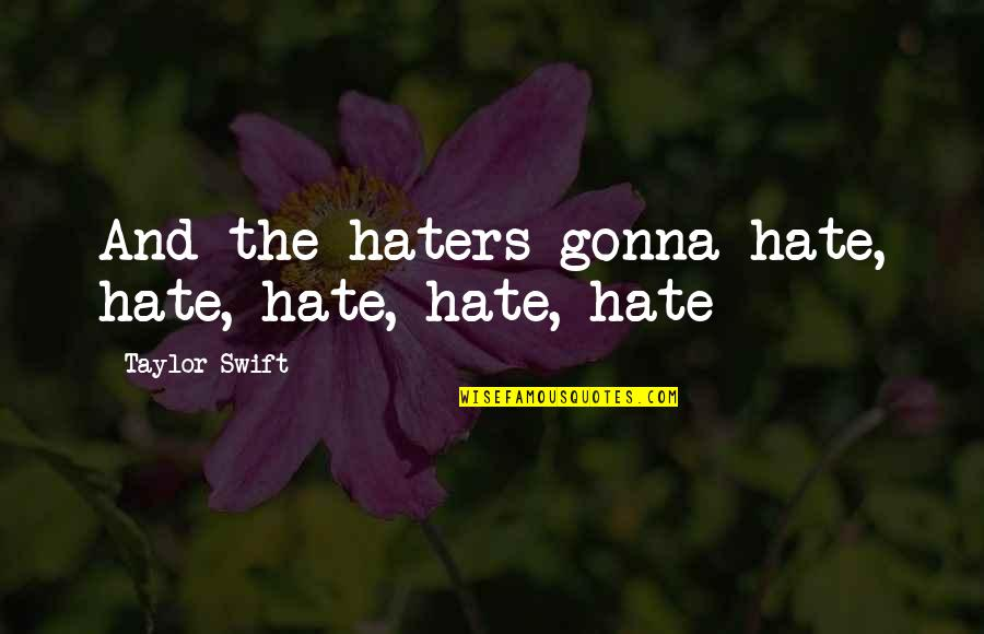 On The Beach John Osborne Quotes By Taylor Swift: And the haters gonna hate, hate, hate, hate,