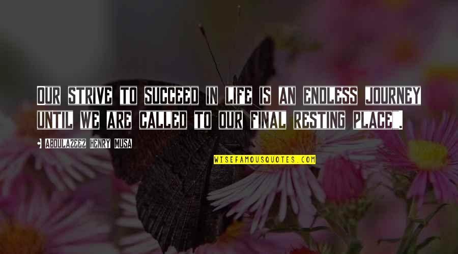 On This Journey Called Life Quotes By Abdulazeez Henry Musa: Our strive to succeed in life is an