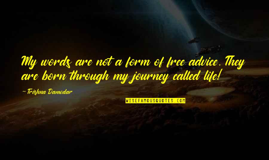 On This Journey Called Life Quotes By Trishna Damodar: My words are not a form of free