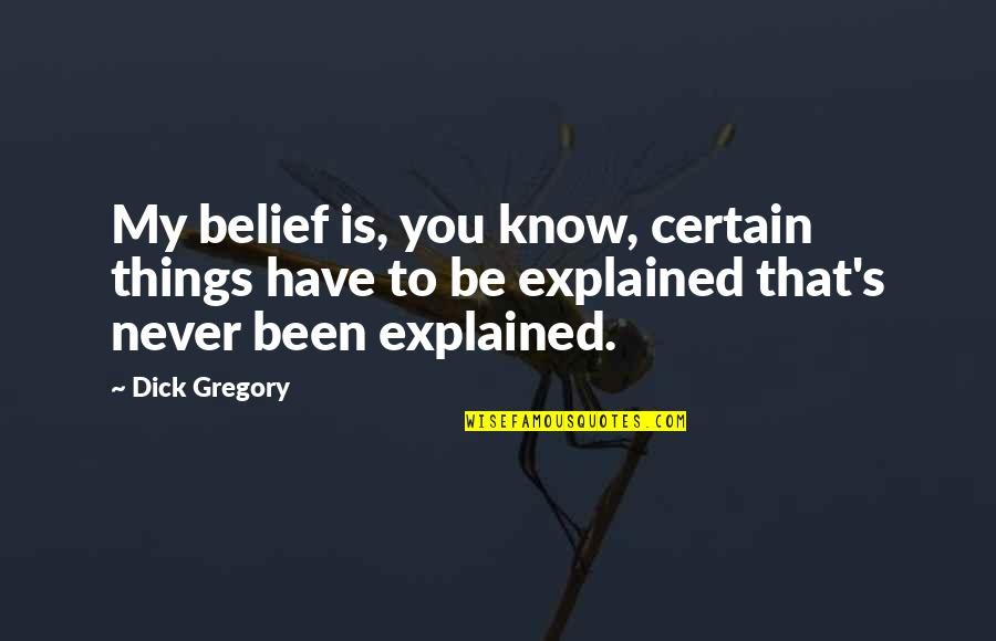 Onarchy Quotes By Dick Gregory: My belief is, you know, certain things have