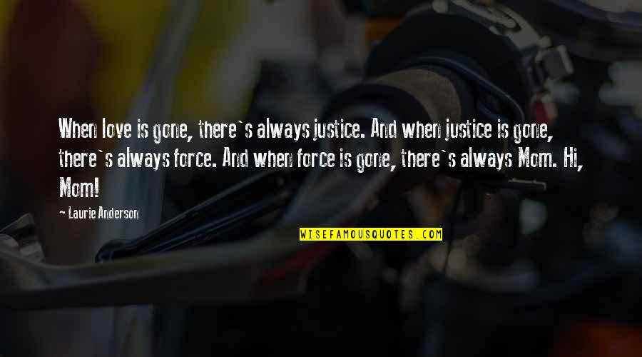 Onarchy Quotes By Laurie Anderson: When love is gone, there's always justice. And