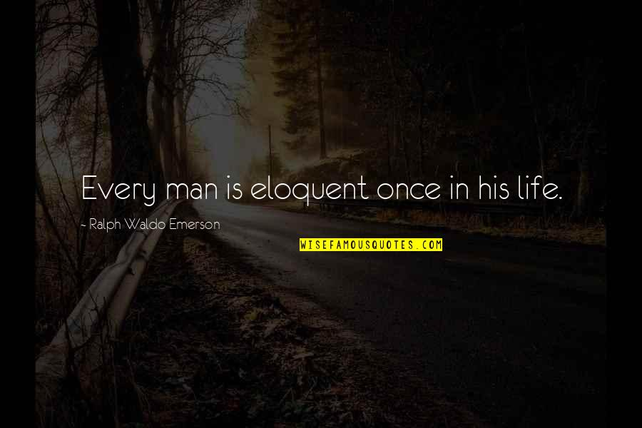 Onarchy Quotes By Ralph Waldo Emerson: Every man is eloquent once in his life.