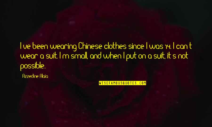 Onbereikbaar Quotes By Azzedine Alaia: I've been wearing Chinese clothes since I was