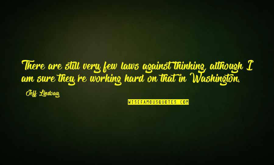 Onbereikbaar Quotes By Jeff Lindsay: There are still very few laws against thinking,