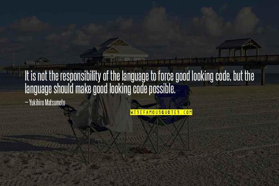 Onbereikbaar Quotes By Yukihiro Matsumoto: It is not the responsibility of the language