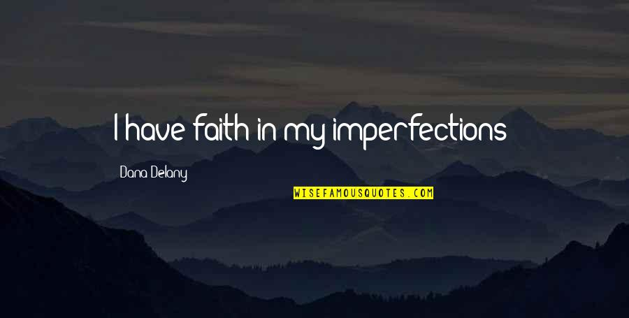 Onboarding Quotes By Dana Delany: I have faith in my imperfections!