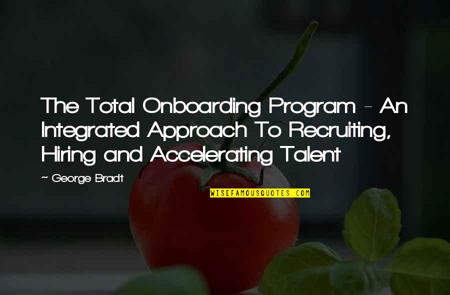 Onboarding Quotes By George Bradt: The Total Onboarding Program - An Integrated Approach