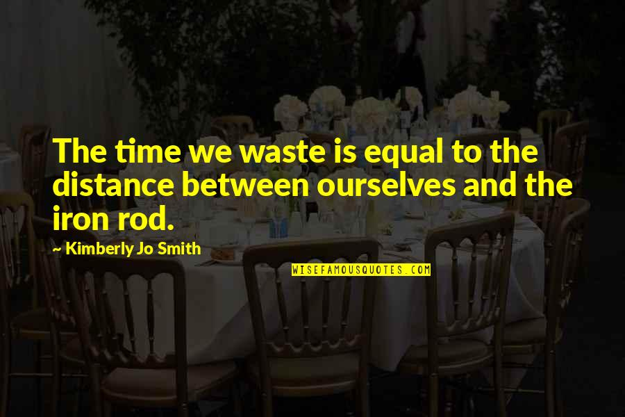Onboarding Quotes By Kimberly Jo Smith: The time we waste is equal to the