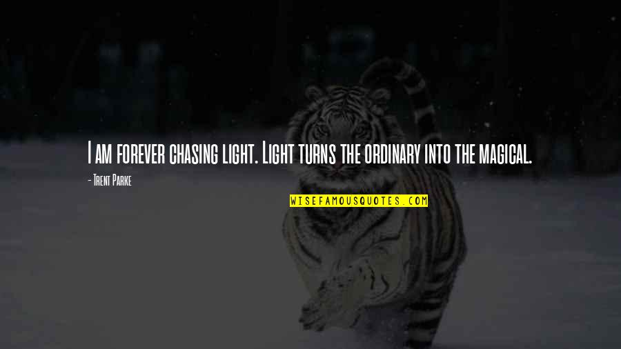 Onboarding Quotes By Trent Parke: I am forever chasing light. Light turns the