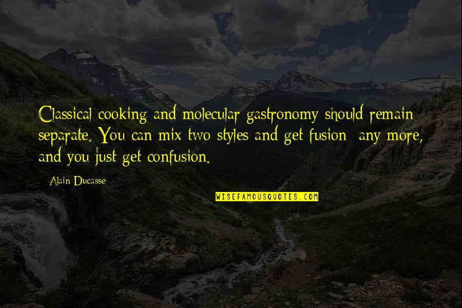 Once A Runner Quotes By Alain Ducasse: Classical cooking and molecular gastronomy should remain separate.