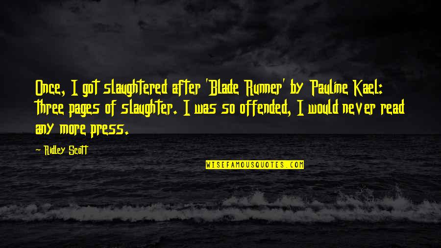 Once A Runner Quotes By Ridley Scott: Once, I got slaughtered after 'Blade Runner' by