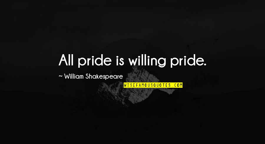 Once A Runner Quotes By William Shakespeare: All pride is willing pride.
