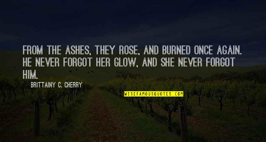 Once Burned Quotes By Brittainy C. Cherry: From the ashes, they rose, And burned once