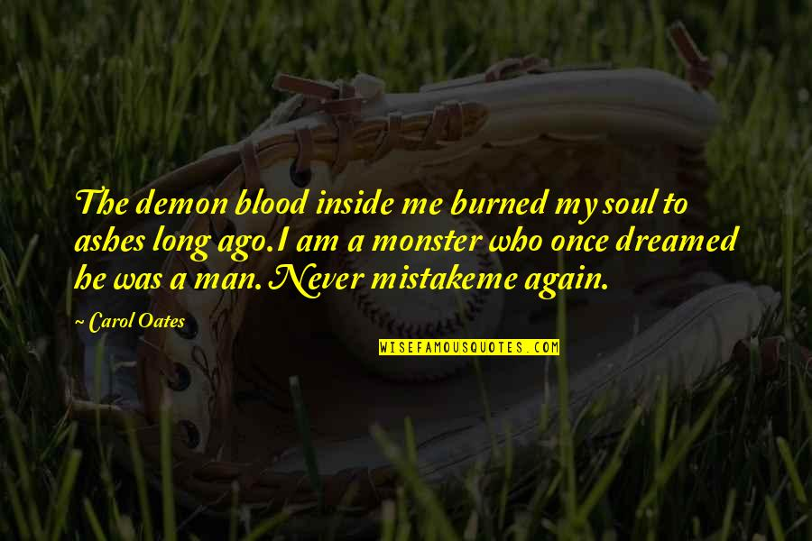 Once Burned Quotes By Carol Oates: The demon blood inside me burned my soul