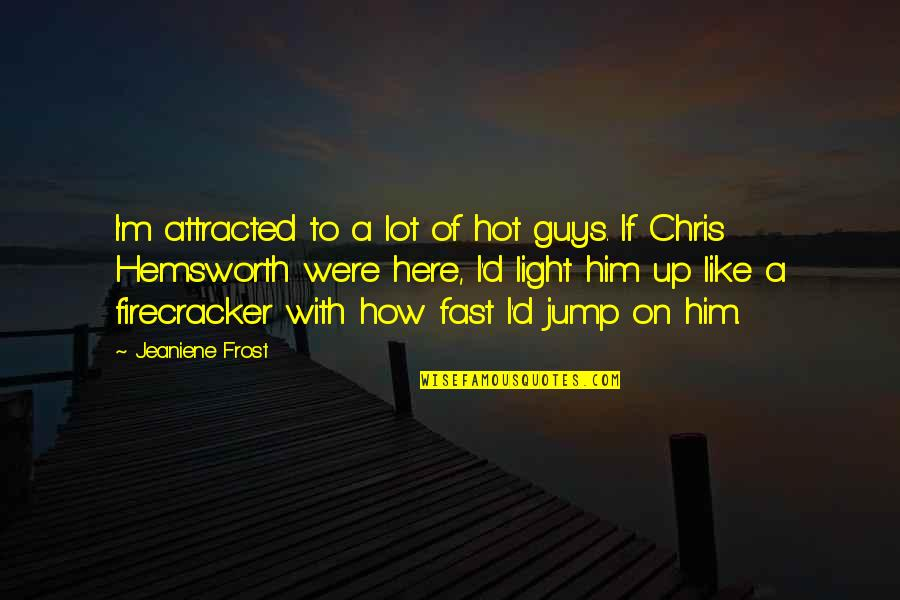 Once Burned Quotes By Jeaniene Frost: I'm attracted to a lot of hot guys.