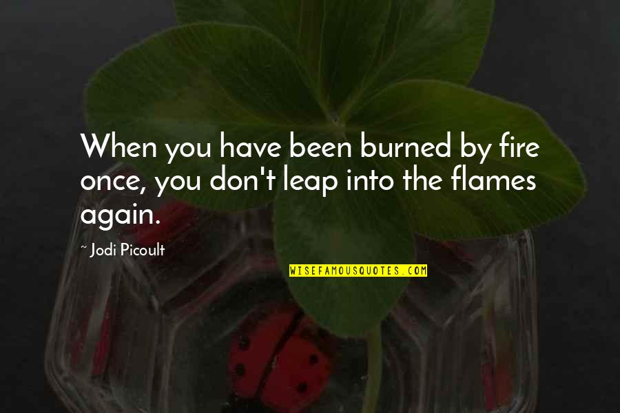 Once Burned Quotes By Jodi Picoult: When you have been burned by fire once,