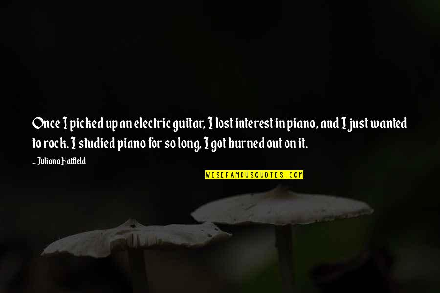 Once Burned Quotes By Juliana Hatfield: Once I picked up an electric guitar, I