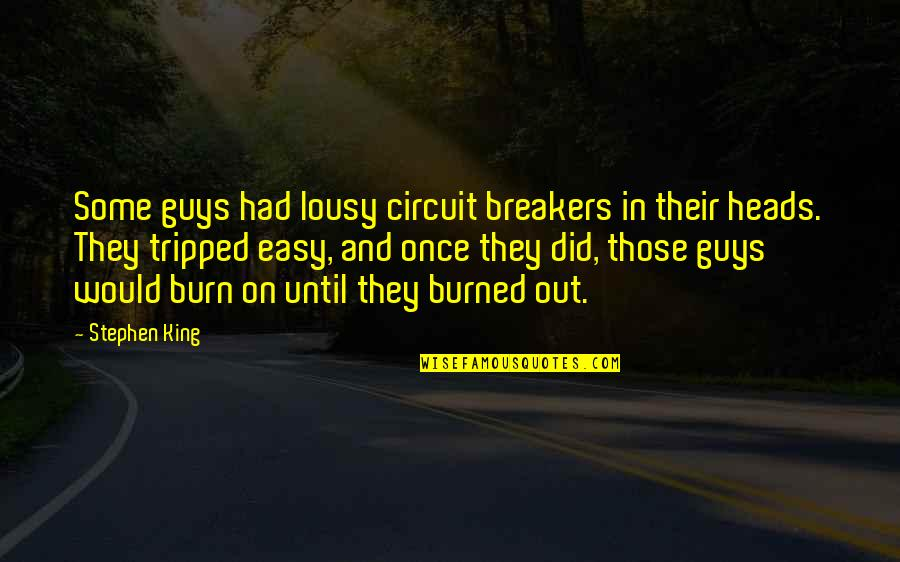 Once Burned Quotes By Stephen King: Some guys had lousy circuit breakers in their
