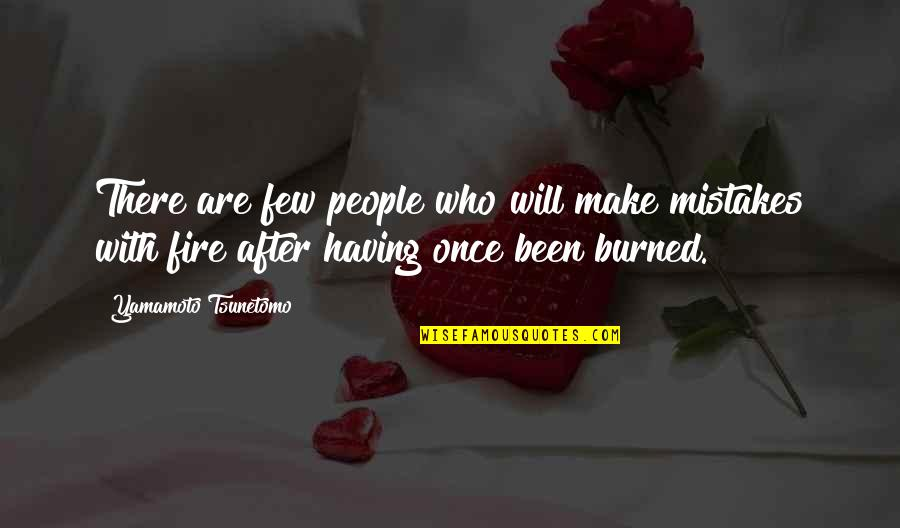 Once Burned Quotes By Yamamoto Tsunetomo: There are few people who will make mistakes