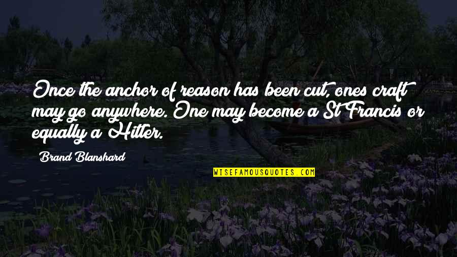 Once I Cut You Off Quotes By Brand Blanshard: Once the anchor of reason has been cut,