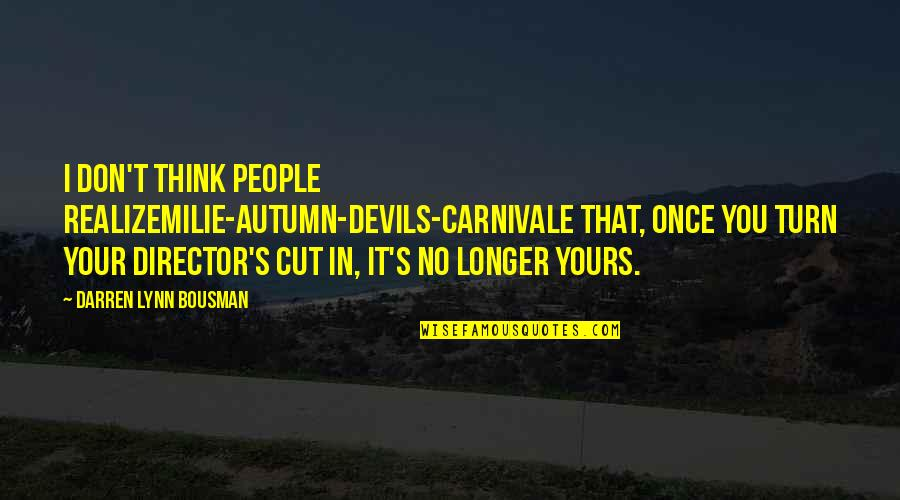 Once I Cut You Off Quotes By Darren Lynn Bousman: I don't think people realizemilie-autumn-devils-carnivale that, once you