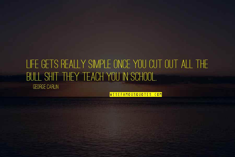 Once I Cut You Off Quotes By George Carlin: Life gets really simple once you cut out