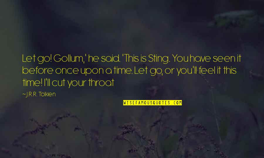 Once I Cut You Off Quotes By J.R.R. Tolkien: Let go! Gollum,' he said. 'This is Sting.