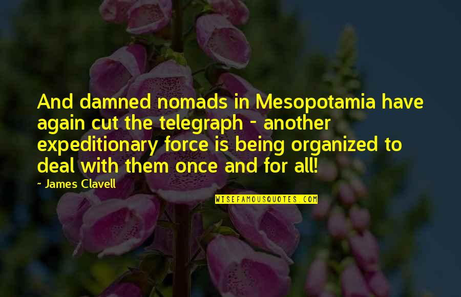 Once I Cut You Off Quotes By James Clavell: And damned nomads in Mesopotamia have again cut