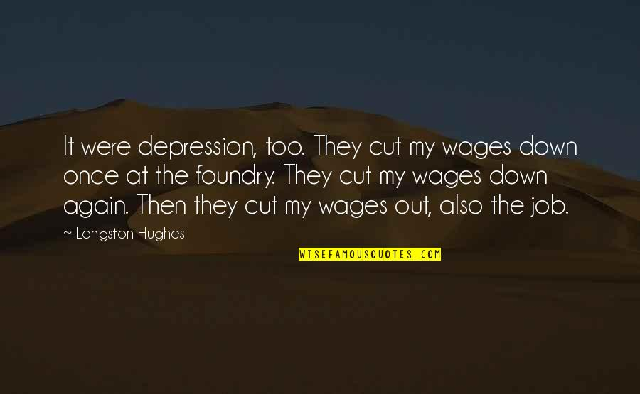 Once I Cut You Off Quotes By Langston Hughes: It were depression, too. They cut my wages
