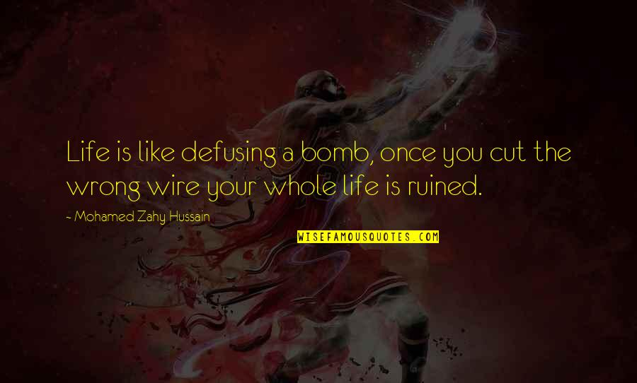 Once I Cut You Off Quotes By Mohamed Zahy Hussain: Life is like defusing a bomb, once you