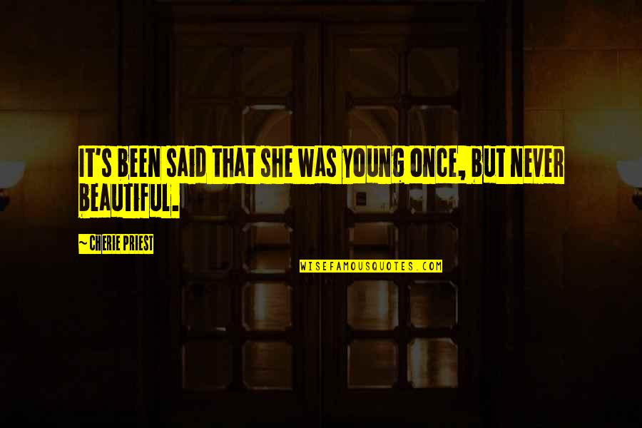 Once I Was Young Quotes By Cherie Priest: It's been said that she was young once,