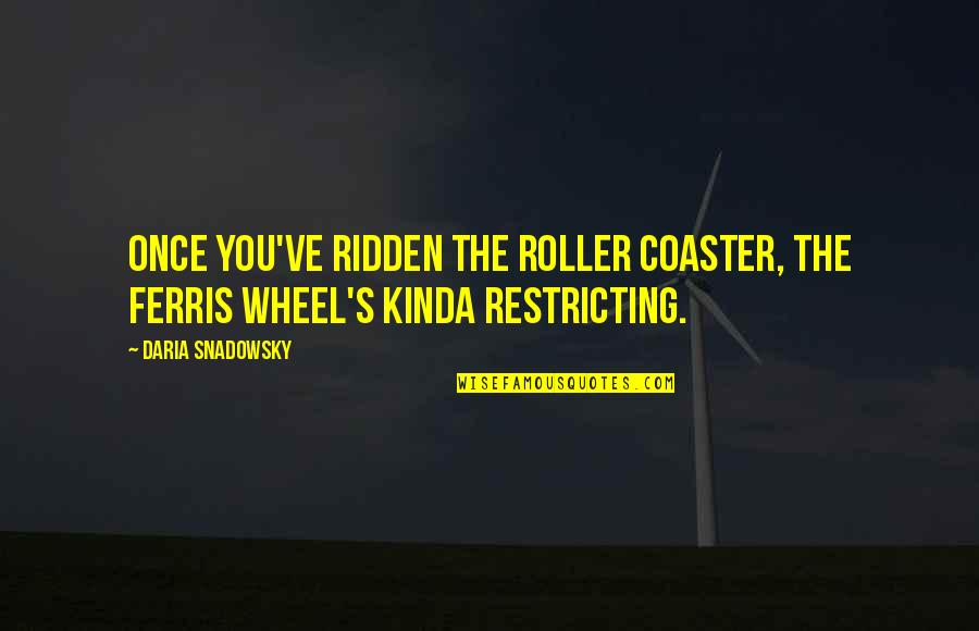 Once I Was Young Quotes By Daria Snadowsky: Once you've ridden the roller coaster, the Ferris