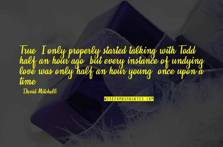 Once I Was Young Quotes By David Mitchell: True, I only properly started talking with Todd