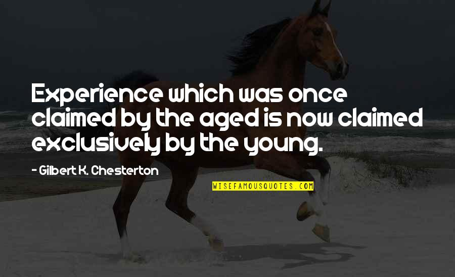 Once I Was Young Quotes By Gilbert K. Chesterton: Experience which was once claimed by the aged